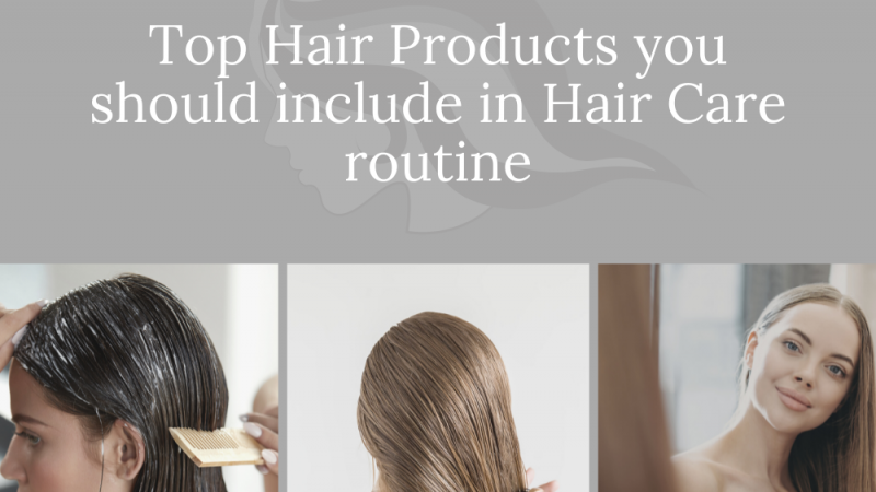 Top Hair Products you should include in Hair Care routine