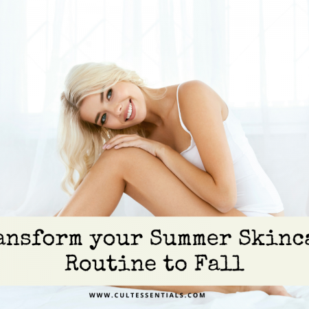 Transform your Summer Skincare Routine to Fall